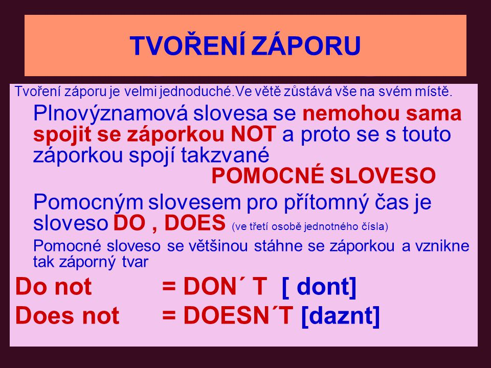 TVOŘENÍ ZÁPORU Do not = DON´ T [ dont] Does not = DOESN´T [daznt]